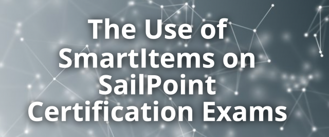 The Use of SmartItems on Sailpoint Certification Exams - The Lockbox