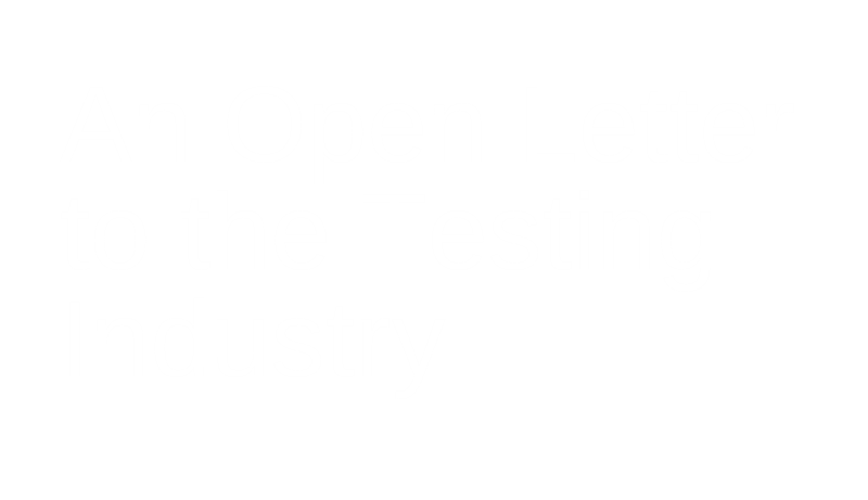 An Open Letter to the Testing Industry
